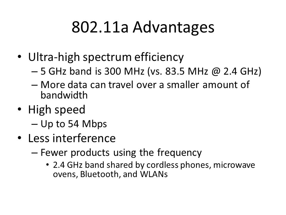 802.11a Advantages Ultra-high spectrum efficiency High speed