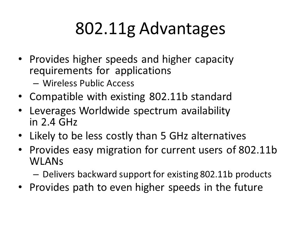 802.11g Advantages Provides higher speeds and higher capacity requirements for applications. Wireless Public Access.