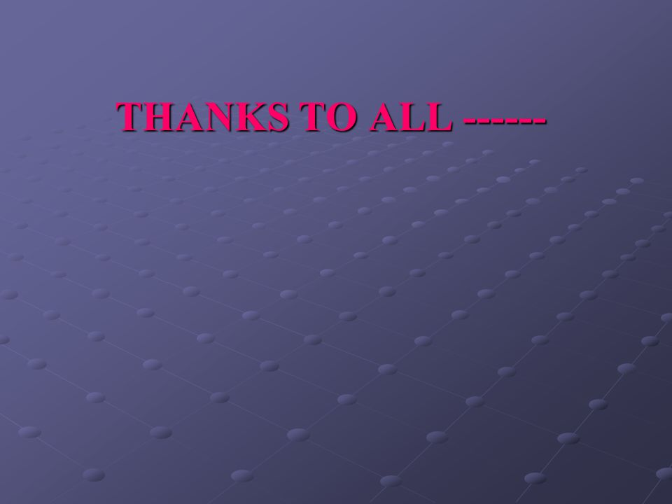 THANKS TO ALL ------
