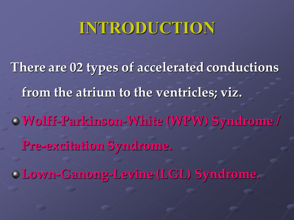 INTRODUCTION There are 02 types of accelerated conductions from the atrium to the ventricles; viz.