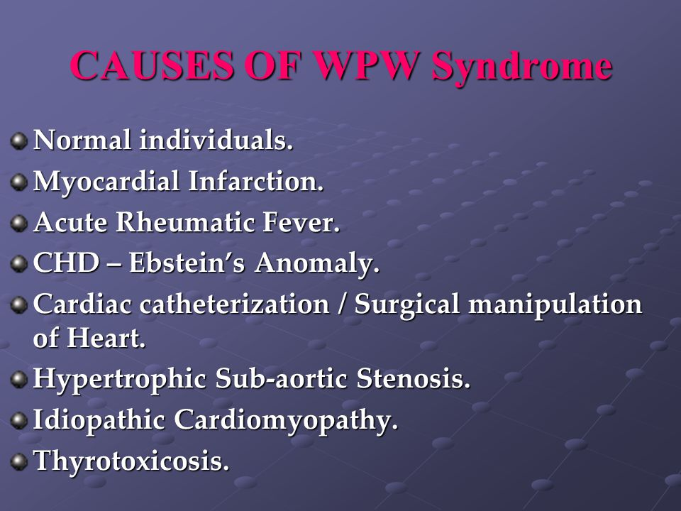 CAUSES OF WPW Syndrome Normal individuals. Myocardial Infarction.