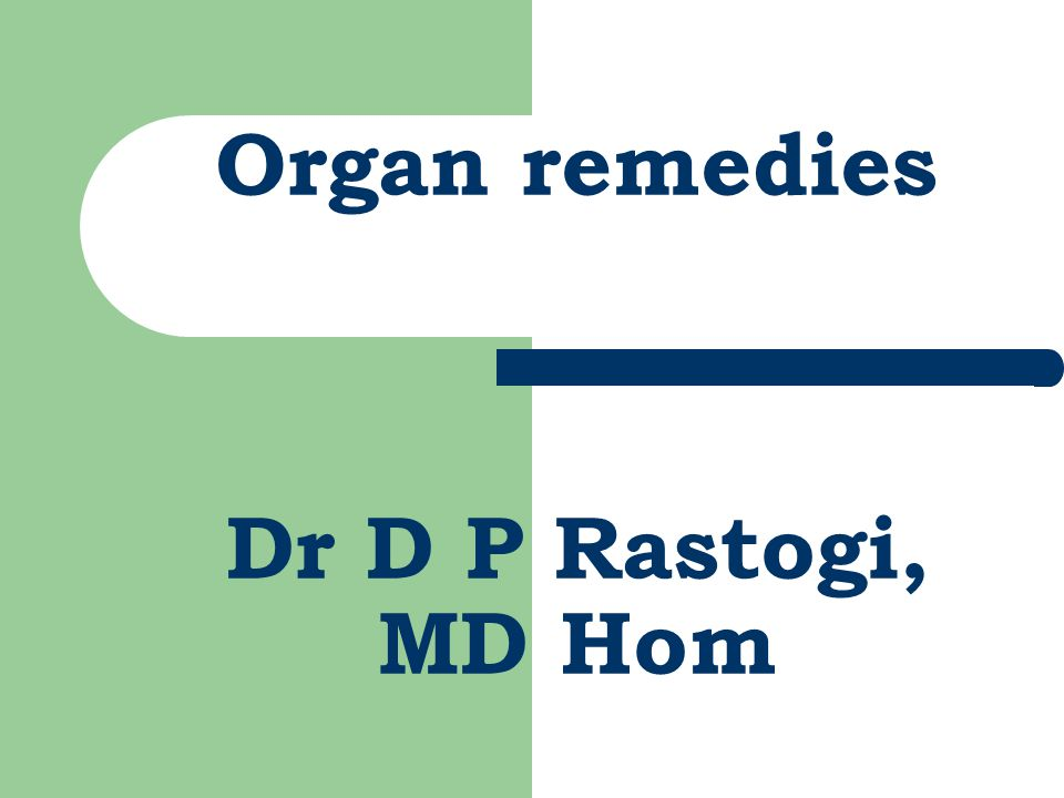ORGAN REMEDIES Organ remedies Dr D P Rastogi, MD Hom