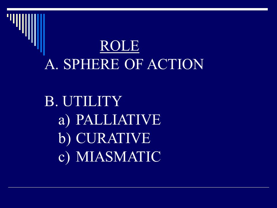 ROLE A. SPHERE OF ACTION B. UTILITY PALLIATIVE CURATIVE MIASMATIC