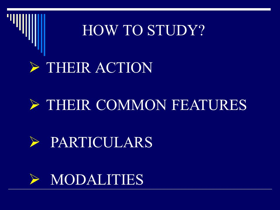 HOW TO STUDY THEIR ACTION THEIR COMMON FEATURES PARTICULARS MODALITIES