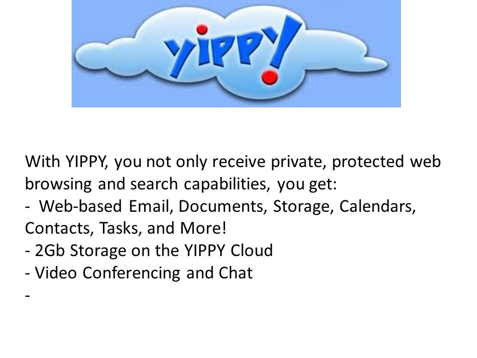 With YIPPY, you not only receive private, protected web browsing and search capabilities, you get: