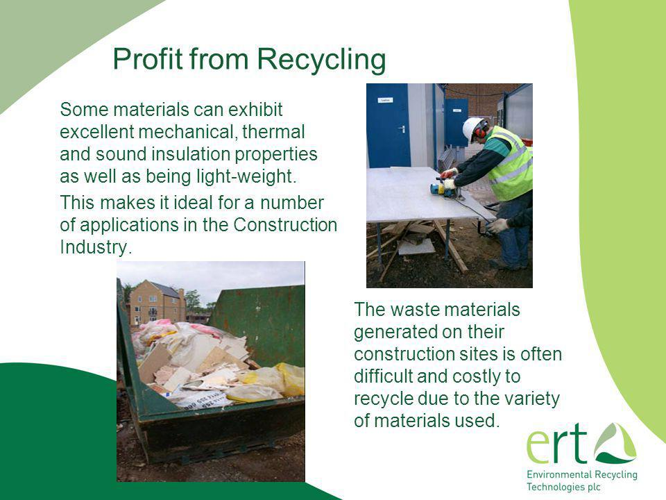 Profit from Recycling Some materials can exhibit excellent mechanical, thermal and sound insulation properties as well as being light-weight.