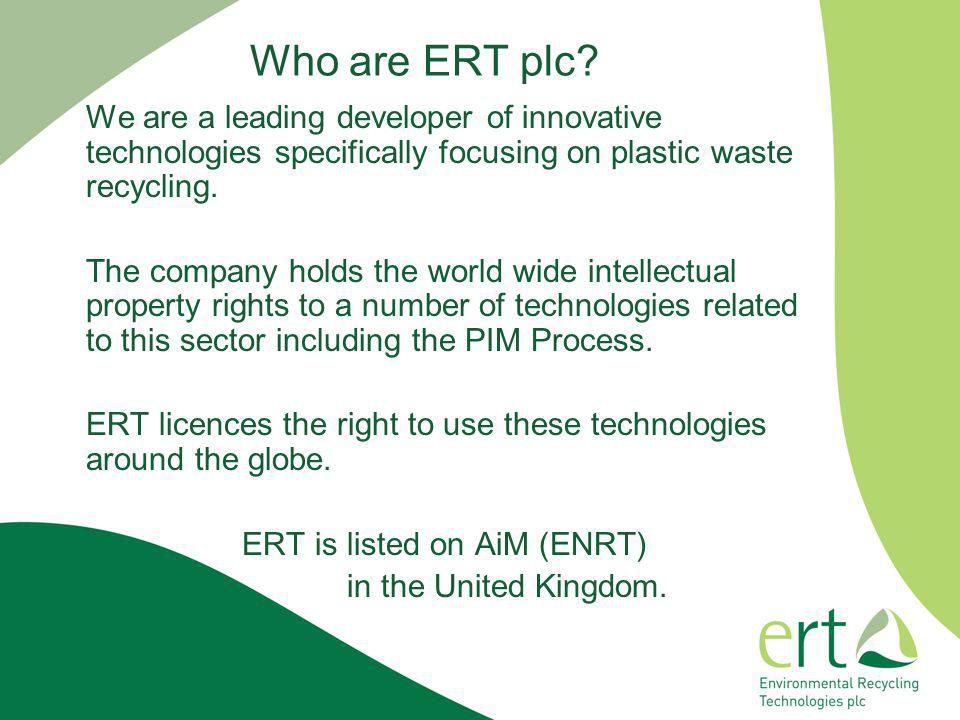 Who are ERT plc We are a leading developer of innovative technologies specifically focusing on plastic waste recycling.