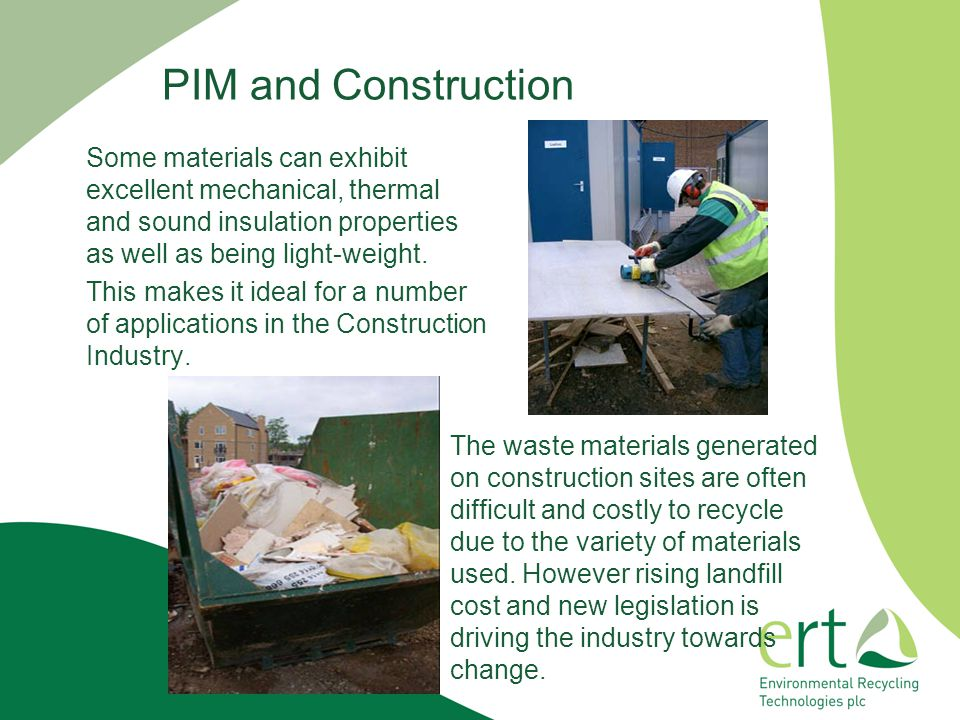 PIM and Construction Some materials can exhibit excellent mechanical, thermal and sound insulation properties as well as being light-weight.