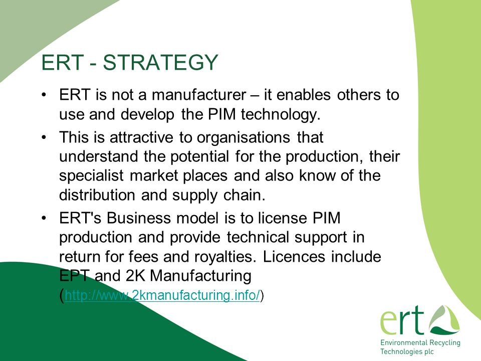 ERT - STRATEGY ERT is not a manufacturer – it enables others to use and develop the PIM technology.