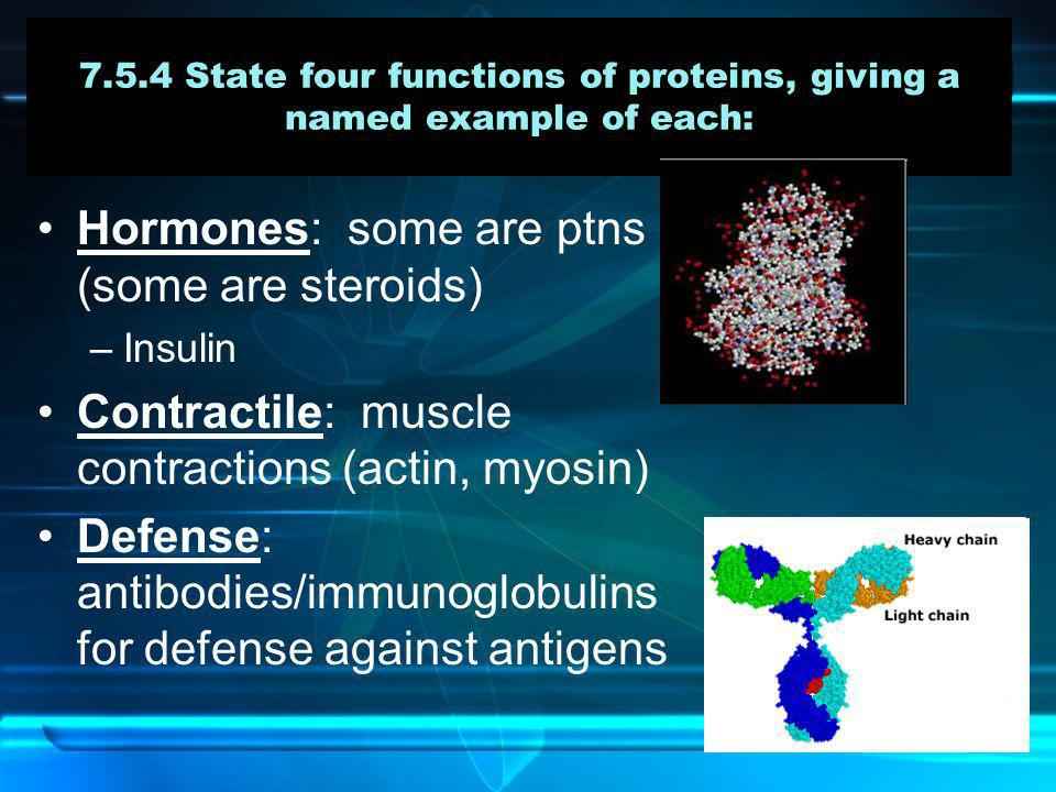 Hormones: some are ptns (some are steroids)