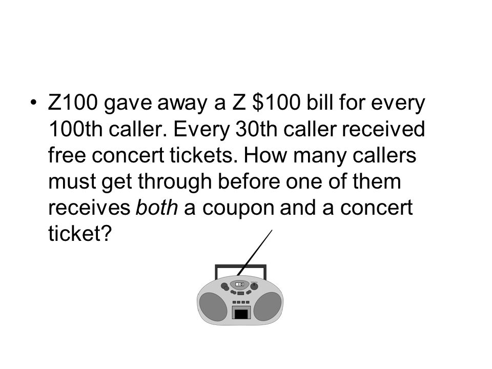 Z100 gave away a Z $100 bill for every 100th caller