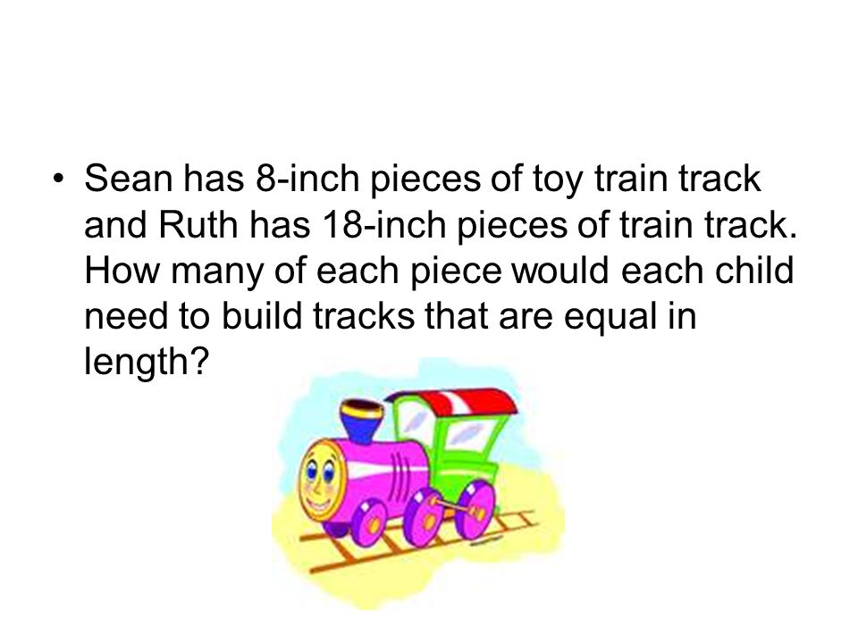 Sean has 8-inch pieces of toy train track and Ruth has 18-inch pieces of train track.