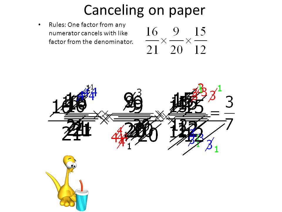 Canceling on paper Rules: One factor from any numerator cancels with like factor from the denominator.