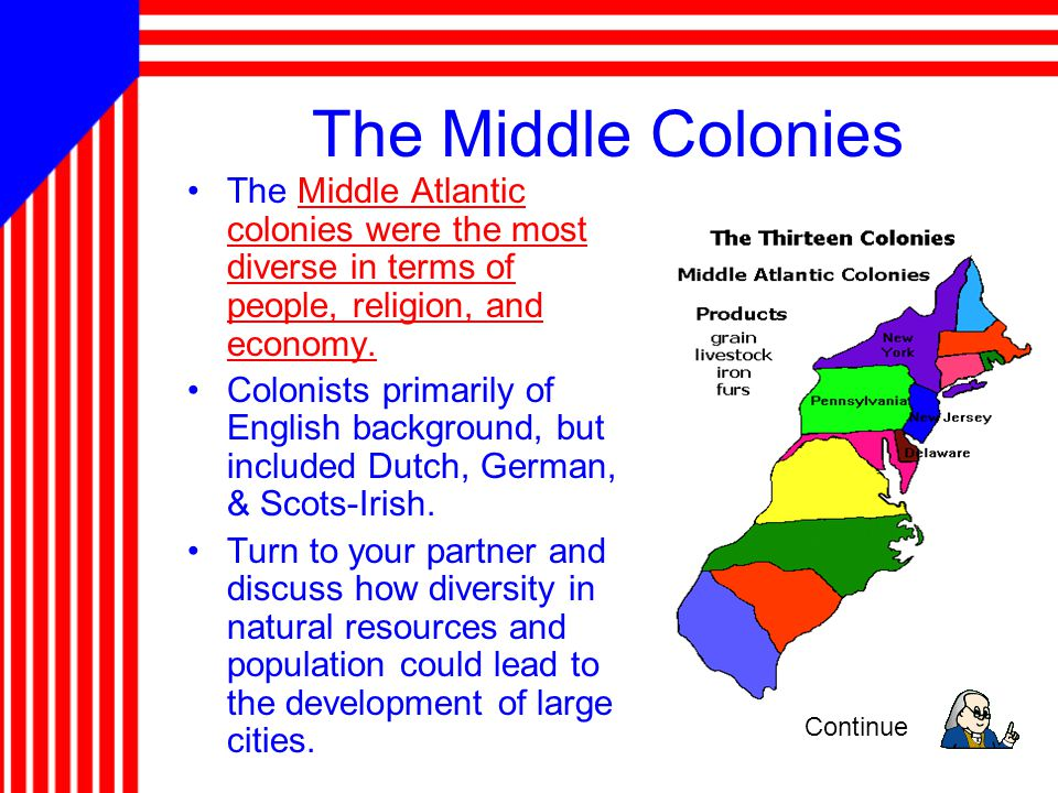 The Middle Colonies The Middle Atlantic colonies were the most diverse in terms of people, religion, and economy.