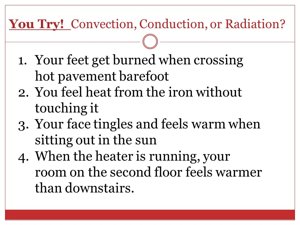 You Try! Convection, Conduction, or Radiation