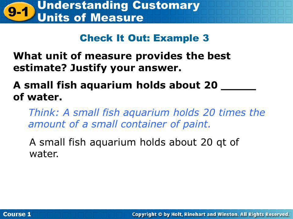 Check It Out: Example 3 What unit of measure provides the best estimate Justify your answer.