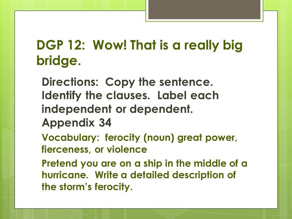 DGP 12: Wow! That is a really big bridge.