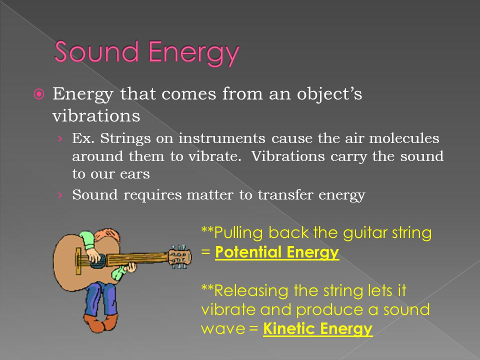 Sound Energy Energy that comes from an object's vibrations