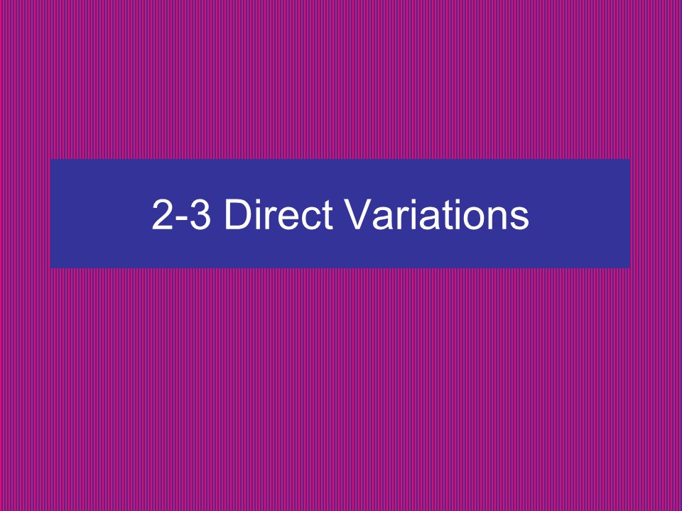 2-3 Direct Variations