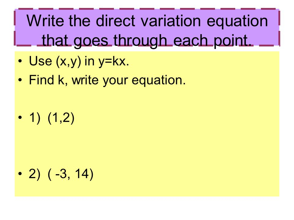 Write the direct variation equation that goes through each point.