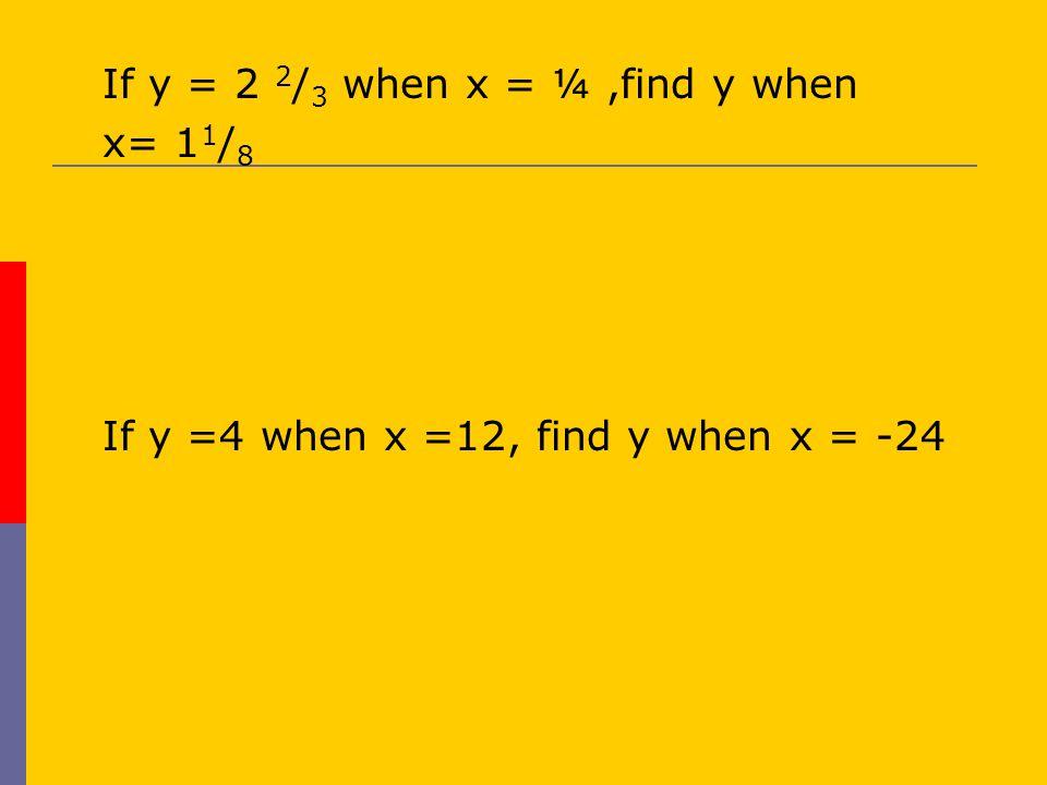 If y = 2 2/3 when x = ¼ ,find y when