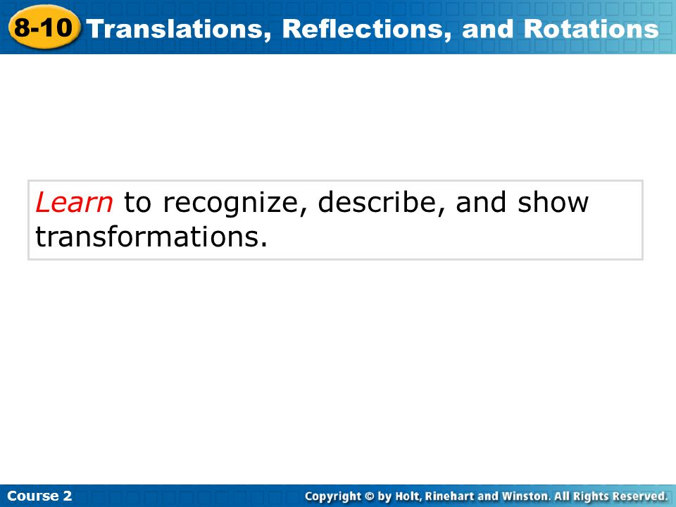 Learn to recognize, describe, and show transformations.