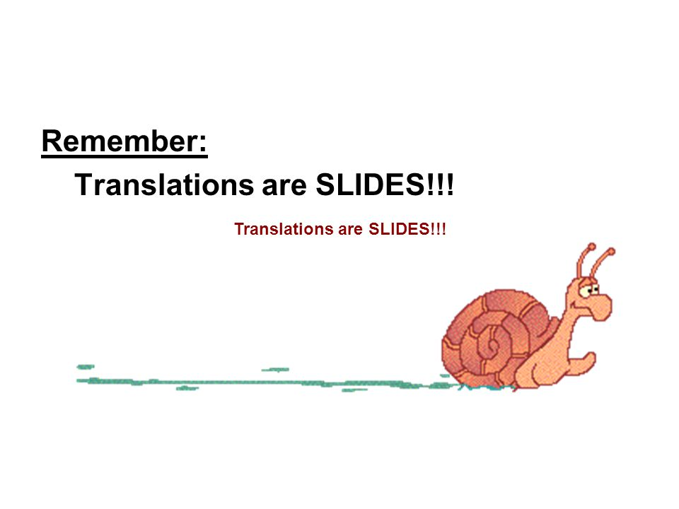 Translations are SLIDES!!!
