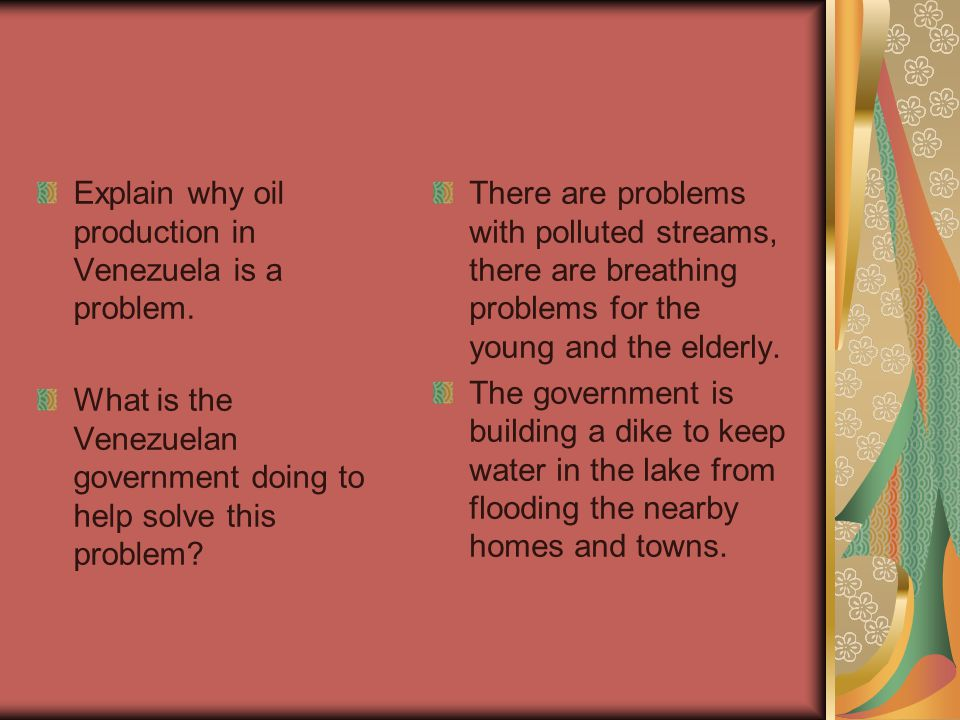 Explain why oil production in Venezuela is a problem.
