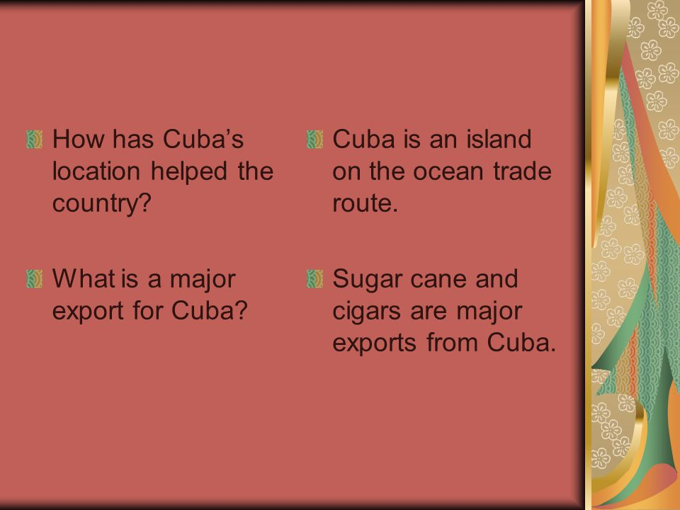 How has Cuba's location helped the country