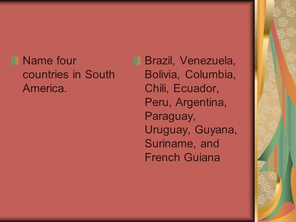 Name four countries in South America.