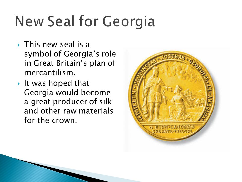 New Seal for Georgia This new seal is a symbol of Georgia's role in Great Britain's plan of mercantilism.