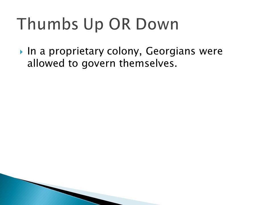 Thumbs Up OR Down In a proprietary colony, Georgians were allowed to govern themselves.