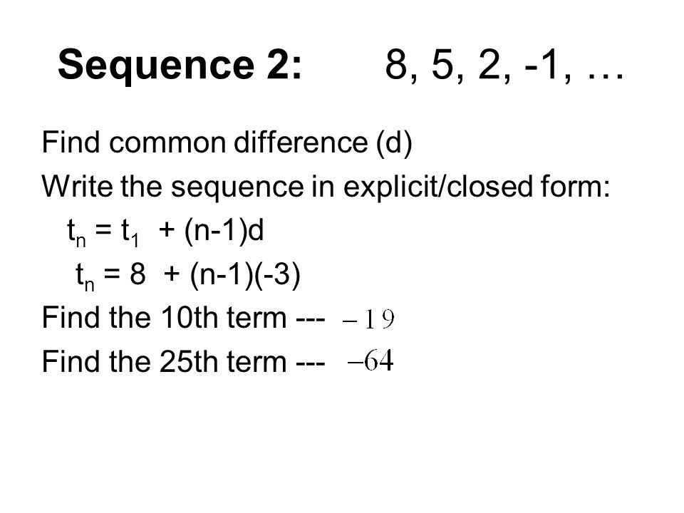 Sequence 2: 8, 5, 2, -1, … Find common difference (d)