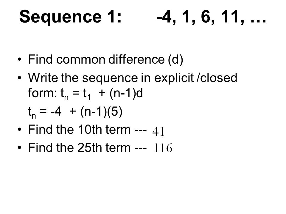 Sequence 1: -4, 1, 6, 11, … Find common difference (d)