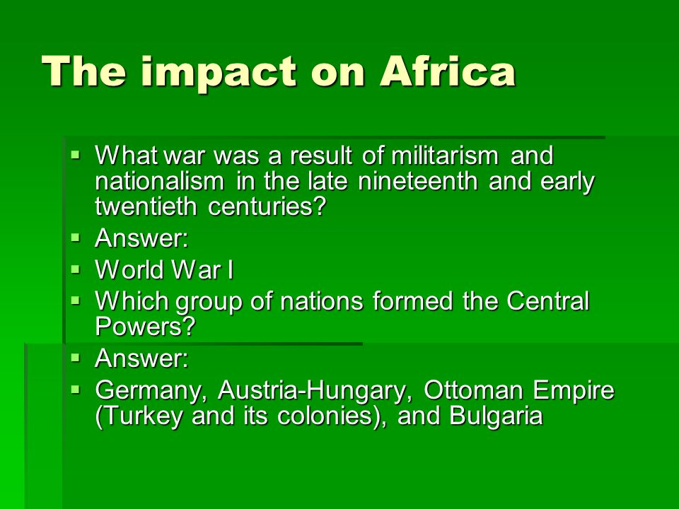 The impact on Africa What war was a result of militarism and nationalism in the late nineteenth and early twentieth centuries