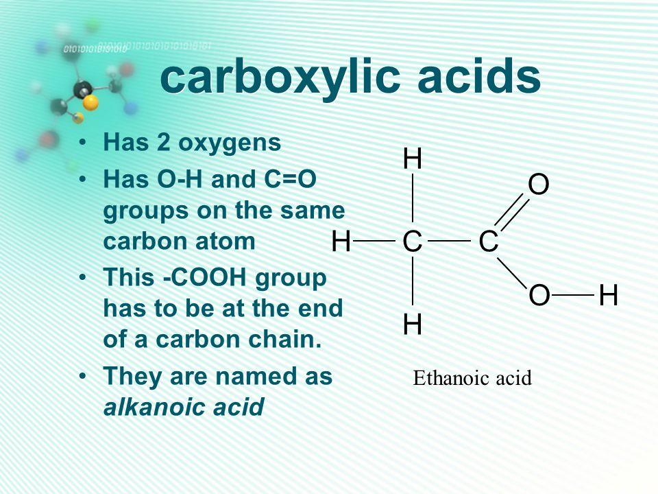 carboxylic acids H O C Has 2 oxygens