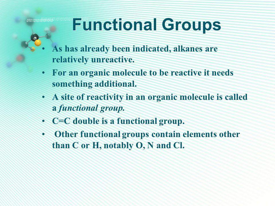 Functional Groups As has already been indicated, alkanes are relatively unreactive.