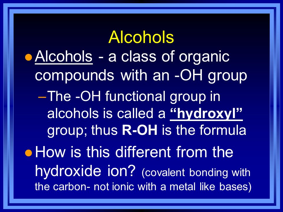 Alcohols Alcohols - a class of organic compounds with an -OH group