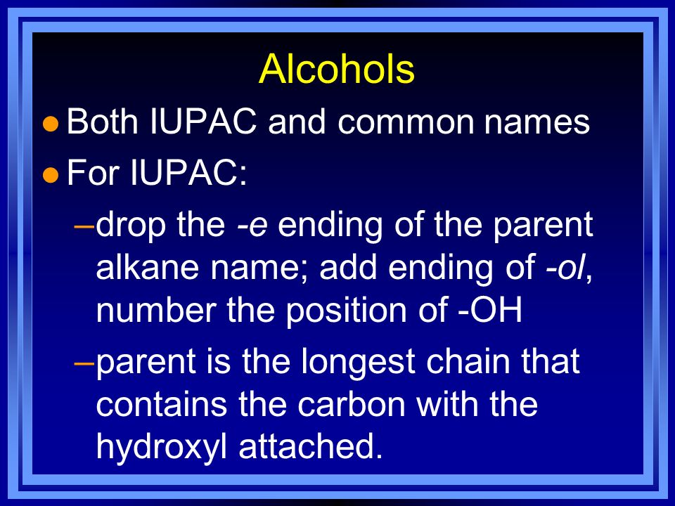 Alcohols Both IUPAC and common names For IUPAC: