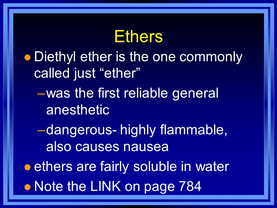 Ethers Diethyl ether is the one commonly called just ether
