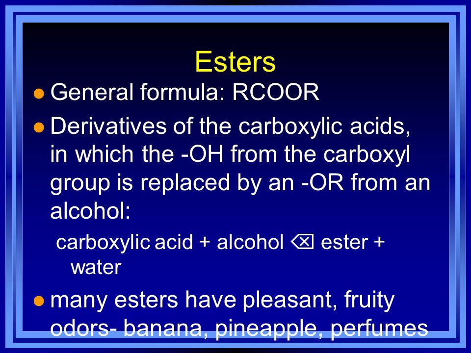 Esters General formula: RCOOR