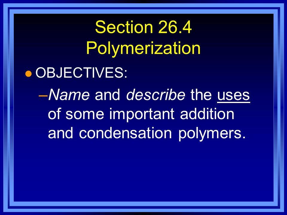 Section 26.4 Polymerization