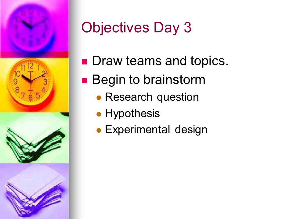 Objectives Day 3 Draw teams and topics. Begin to brainstorm