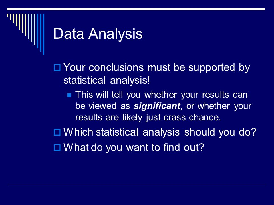 Data Analysis Your conclusions must be supported by statistical analysis!