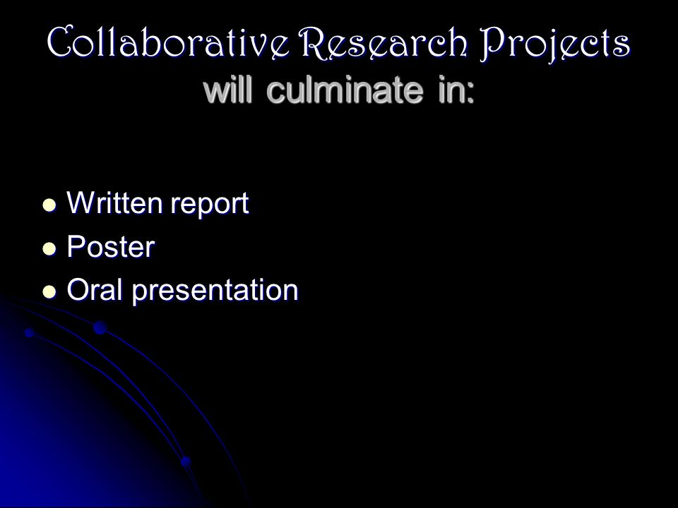Collaborative Research Projects will culminate in: