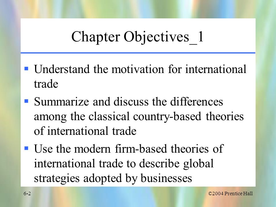 Chapter Objectives_1 Understand the motivation for international trade