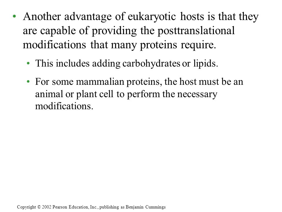 Another advantage of eukaryotic hosts is that they are capable of providing the posttranslational modifications that many proteins require.