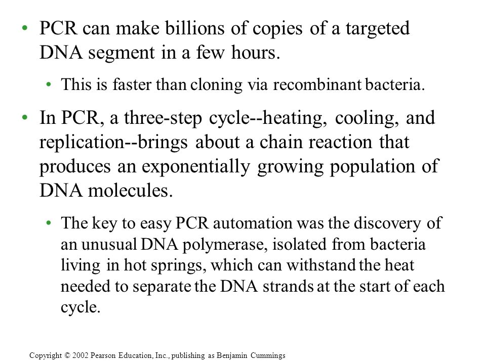 PCR can make billions of copies of a targeted DNA segment in a few hours.