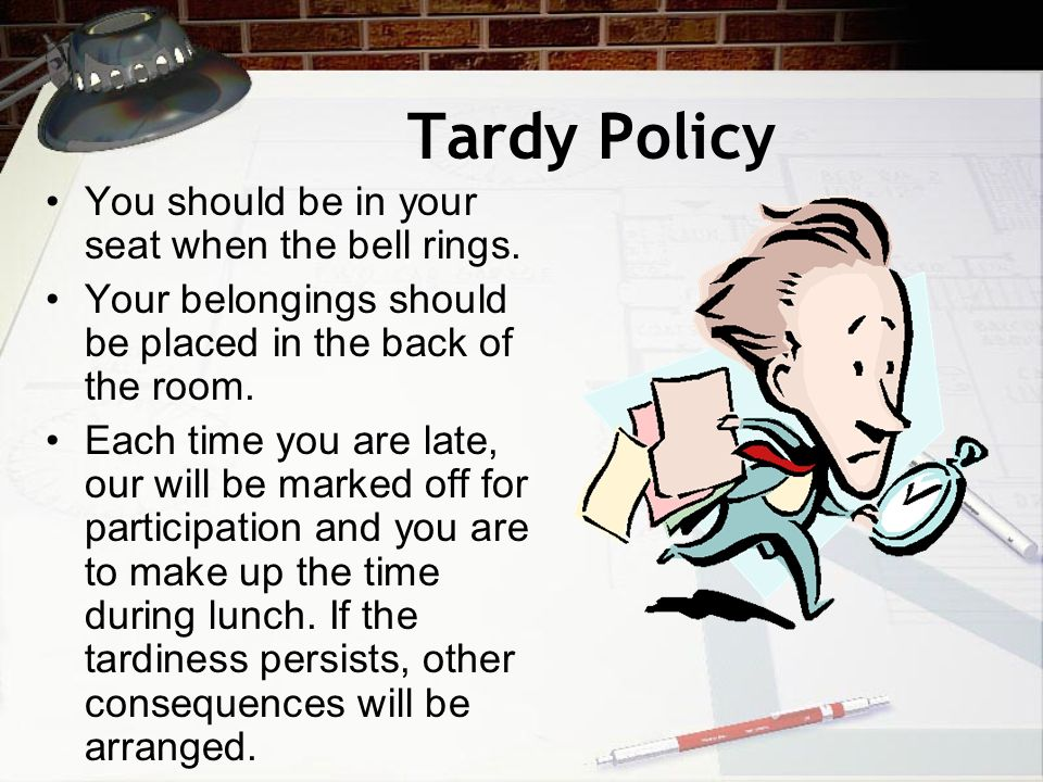 Tardy Policy You should be in your seat when the bell rings.