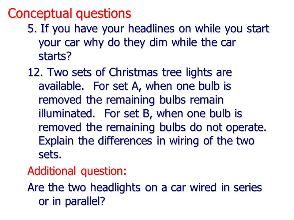 Conceptual questions 5. If you have your headlines on while you start your car why do they dim while the car starts